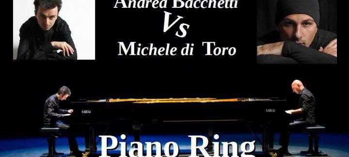 ANDREA BACCHETTI e MICHELE DI TORO in Piano Ring